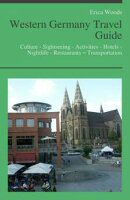 Western Germany Travel Guide: Culture - Sightseeing - Activities - Hotels - Nightlife - Restaurants ? Trans…