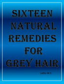 Sixteen Natural Remedies for Grey Hair