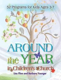 AroundtheYearinChildren'sChurch52ProgramsforKidsAges3-7