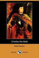 Charles The Bold: Translated By Wayne Grady