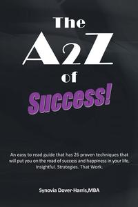 TheA2ZofSuccess!Aneasytoreadguidethathas26proventechniquesthatwillputyouontheroadofsuccessandhappinessinyourlife.Insightful.Strategies.ThatWork.