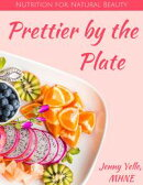 Prettier by the Plate: Nutrition for Natural Beauty