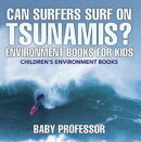 Can Surfers Surf on Tsunamis? Environment Books for Kids | Children's Environment Books