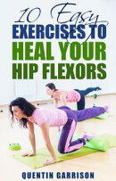 10 Easy Exercises to Heal Your Hip Flexors