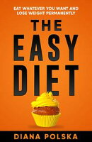 The Easy Diet: Eat Whatever You Want and Lose Weight Permanently