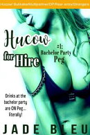 Hucow for Hire #1: Bachelor Party Peg