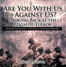 Are You With Us or Against Us? Looking Back at the Reign of Terror - History 6th Grade | Children's European History