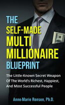 The Self-Made Multi Millionaire Blueprint: The Little-Known Secret Weapon Of The World's Richest, Happiest, …