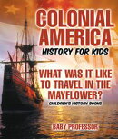 Colonial America History for Kids : What Was It Like to Travel in the Mayflower? | Children's History Books