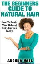 The Beginners Guide To Natural Hair: How To Begin Your Natural Hair Journey Today