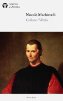 Delphi Collected Works of Niccolò Machiavelli (Illustrated)