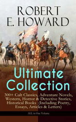 ROBERT E. HOWARD Ultimate Collection ? 300+ Cult Classics, Adventure Novels, Western, Horror & Detective St…