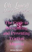 Oh, Lawd! Not My Edges: The Guide to Recognizing and Preventing Traction Alopecia