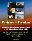 Partners in Freedom: Contributions of the Langley Research Center to U. S. Military Aircraft of the 1990s - …