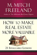 HOW TO MAKE REAL ESTATE MORE VALUABLE