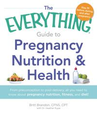 TheEverythingGuidetoPregnancyNutrition&HealthFromPreconceptiontoPost-delivery,AllYouNeedtoKnowAboutPregnancyNutrition,Fitness,andDiet!