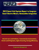 2012 Smart Grid System Report to Congress: Smart Electric Meters, Renewables Integration, Electric Cars and …