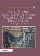 Fate, Glory, and Love in Early Modern Gallery Decoration