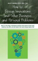HOW TO DESIGN INNOVATIONS AND SOLVE BUSINESS AND PERSONAL PROBLEMS: Book 3 in the trilogy