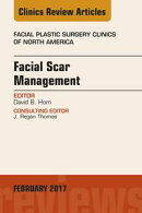 Facial Scar Management, An Issue of Facial Plastic Surgery Clinics of North America,