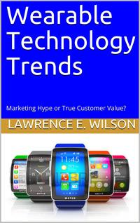 WearableTechnologyTrends:MarketingHypeorTrueCustomerValue?