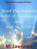 Start the miracle habit of forgiving and heal in 2018