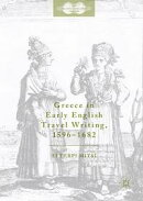 Greece in Early English Travel Writing, 1596?1682