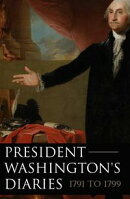 President Washington's Diaries 1791ー1799 (Expanded, Annotated)