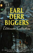 EARL DERR BIGGERS Ultimate Collection: 20+ Mystery Novels, Detective Tales & Short Stories, Including the Ch…