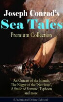 Joseph Conrad's Sea Tales - Premium Collection: An Outcast of the Islands, The Nigger of the 'Narcissus', A …
