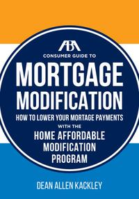 TheABAConsumerGuidetoMortgageModificationsHowtoLowerYourMortgagePaymentswiththeHomeAffordableModificationProgram