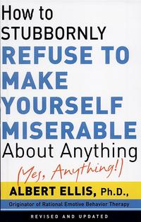 HowToStubbornlyRefuseToMakeYourselfMiserableAboutAnything-yes,Anything