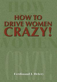 HowtoDriveWomenCrazy!