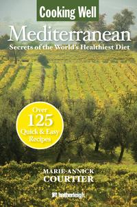 CookingWell:MediterraneanSecretsoftheWorld'sHealthiestDiet,Over125Quick&EasyRecipes