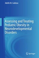 Assessing and Treating Pediatric Obesity in Neurodevelopmental Disorders