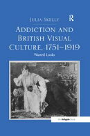"""Addiction and British Visual Culture, 1751?919 """