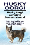 Husky Corgi. Husky Corgi Complete Owners Manual. Husky Corgi book for care, costs, feeding, grooming, health and training.