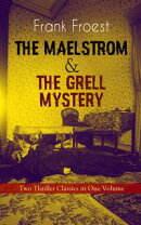 THE MAELSTROM & THE GRELL MYSTERY ? Two Thriller Classics in One Volume