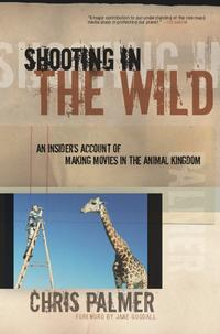 ShootingintheWildAnInsider'sAccountofMakingMoviesintheAnimalKingdom