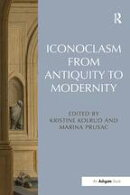 Iconoclasm from Antiquity to Modernity