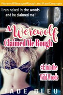 A Werewolf Claimed Me Rough #1: Into the Wild Woods