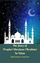 The Story of Prophet Abraham (Ibrahim) In Islam