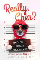 Really Cher? A Story With A Dog In It