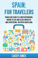 Spain for Travelers Travelers Guide to a New Destination, Where to Eat and Sleep, Night Life and Sightseeing…