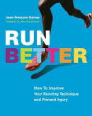 Run Better: How To Improve Your Running Technique and Prevent Injury