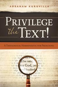 PrivilegetheText!ATheologicalHermeneuticforPreaching