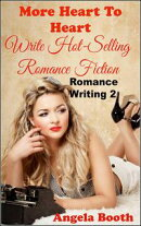 More Heart to Heart: Write Hot-Selling Romance Fiction