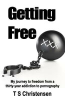 Getting Free: My Journey to Freedom from a Thirty-year Addiction to Pornography
