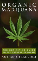 Organic Marijuana: The Definitive Guide to All Natural Cannabis