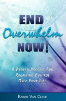 End Overwhelm Now: A Proven Process for Regaining Control of Your Life